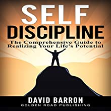 Self Discipline: The Comprehensive Guide to Realizing Your Life's Potential Audiobook by David Barron Narrated by Matt Weight