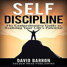 Self Discipline: The Comprehensive Guide to Realizing Your Life's Potential | Livre audio Auteur(s) : David Barron Narrateur(s) : Matt Weight