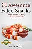 31 Awesome Paleo Snacks: One Month of Easy Guilt-free Treats (31 Days of Paleo Book 16)