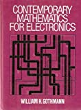 img - for Contemporary Mathematics for Electronics by William H. Gothmann (1981-10-03) book / textbook / text book
