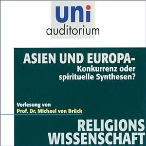 Asien und Europa. Konkurrenz oder spirituelle Synthesen? (Uni-Auditorium) Hörbuch