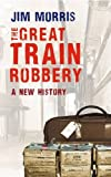 THE GREAT TRAIN ROBBERY (1445606828) by Morris, Jim