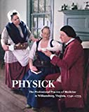 img - for Physick: The Professional Practice of Medicine in Williamsburg, Virginia, 1740-1775 book / textbook / text book