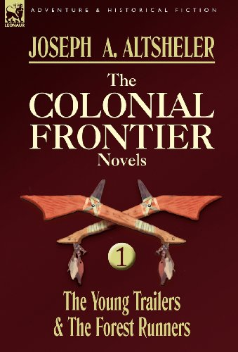 The Colonial Frontier Novels: 1-The Young Trailers & the Forest Runners