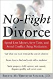 img - for No-Fight Divorce: Spend Less Money, Save Time, and Avoid Conflict Using Mediation book / textbook / text book