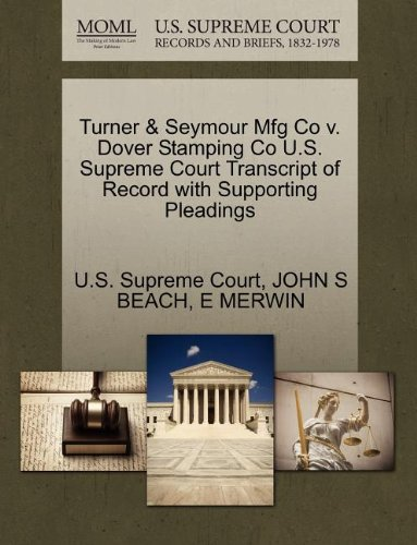 Turner & Seymour Mfg Co v. Dover Stamping Co U.S. Supreme Court Transcript of Record with Supporting Pleadings