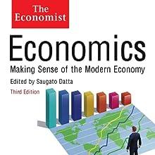 Economics: Making sense of the Modern Economy: The Economist (       UNABRIDGED) by Saguao Datta (editor) Narrated by David Thorpe