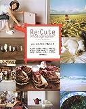 Re:Cute Photographer おしゃれな写真が撮れる本