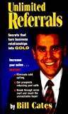 img - for Unlimited Referrals : Secrets That Turn Business Relationships into Gold by Cates, W. R., Cates, Bill (September 1, 1996) Hardcover book / textbook / text book