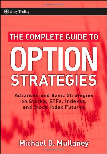 The Complete Guide to Option Strategies: Advanced and Basic Strategies on Stocks, ETFs, Indexes and Stock Index Futures (Wiley Trading)