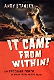 It Came from Within!: The Shocking Truth of What Lurks in the Heart