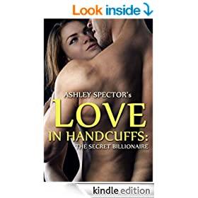 Love In Handcuffs: The Secret Billionaire (Part One) (BDSM And Domination Erotic Romance Novelette)