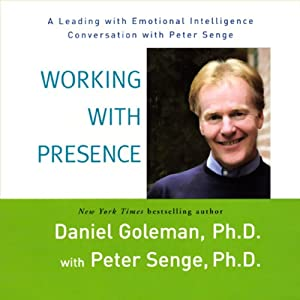 Working with Presence | [Daniel Goleman, Peter Senge]