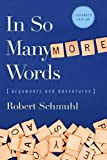 img - for In So Many More Words: Arguments and Adventures by Robert Schmuhl (2010-09-30) book / textbook / text book