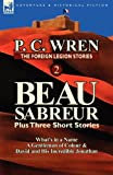 The Foreign Legion Stories 2: Beau Sabreur Plus Three Short Stories: Whats in a Name, a Gentleman of Colour & David and His Incredible Jonathan
