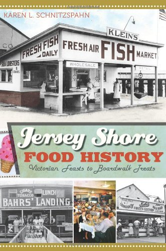 Jersey Shore Food History: Victorian Feasts to Boardwalk Treats (American Palate) (Food & Drink) by Karen L. Schnitzspahn