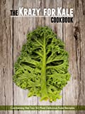 The Krazy for Kale Cookbook: 50 Super Healthy & Delicious Kale Recipes (Superfood Recipes Book 9)