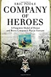 Eric Poole Company of Heroes: A Forgotten Medal of Honor and Bravo Company's War in Vietnam (General Military)