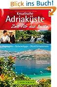 Reiseführer Kroatien & Kroatische Adriaküste - Zeit für das Beste: Highlights, Geheimtipps, Wohlfühladressen. Mit Istrien, Kvarner Bucht, Dalmatien uvm. 288 Seiten mit über 400 Fotos