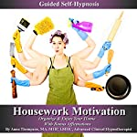 Housework Motivation Guided Self-Hypnosis: Clean, Organize & Enjoy Your Home with Bonus Affirmations   Anna Thompson