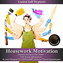 Housework Motivation Guided Self-Hypnosis: Clean, Organize & Enjoy Your Home with Bonus Affirmations  by Anna Thompson Narrated by Anna Thompson