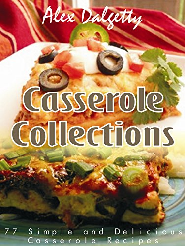 Casserole Collections: 77 Simple and Delicious Casserole Recipes by Alex Dalgetty