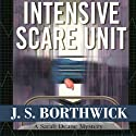 Intensive Scare Unit (       UNABRIDGED) by J. S. Borthwick Narrated by Chris Thurmond