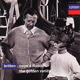Britten: Noye's Fludde, The Golden Vanityby Benjamin Britten