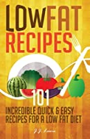 Low Fat Recipes: 101 Incredible Quick & Easy Recipes for a Low Fat Diet Front Cover