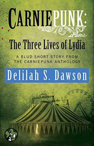 Delilah S. Dawson - Carniepunk: The Three Lives of Lydia