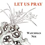 Let Us Pray | Watchman Nee