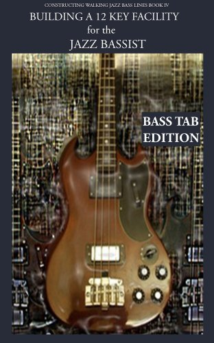 Constructing Walking Jazz Bass Lines Book IV Building a 12 key facility for the jazz bassist  Electric Bass Tab edition( book & mp3 playalong ) PDF