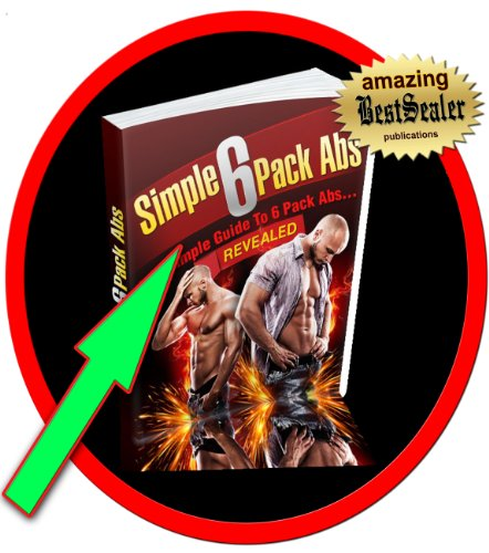 [Revealed] Simple 6 Pack Abs Workout: The Simple Guide To 6 Pack Abs Ebook[Newly Revised]