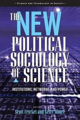by-scott-frickel-kelly-moore-author-new-political-sociology-of-science-institutions-networks-and-pow