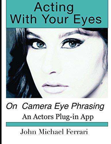John Michael Ferrari - Acting with your Eyes: On Camera Eye Phrasing (English Edition)