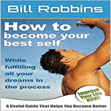 Happiness: How to Become Your Best Self While Fulfilling All Your Dreams in the Process Audiobook by Bill Robbins Narrated by Kent Bates