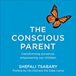 The Conscious Parent: Transforming Ourselves, Empowering Our Children | Shefali Tsabary