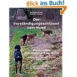 Der Verständigungsschlüssel zum Hund: Die vererbten Rudelstellungen der Hunde nach Philipp, Josef und Karl Werner...