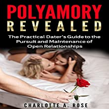 Polyamory Revealed: A Practical Dater's Guide to the Pursuit & Maintenance of Open Relationships Audiobook by Charlotte A. Rose Narrated by Karin King