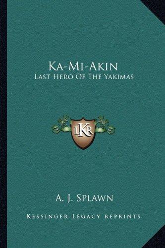Ka-Mi-Akin: Last Hero of the Yakimas