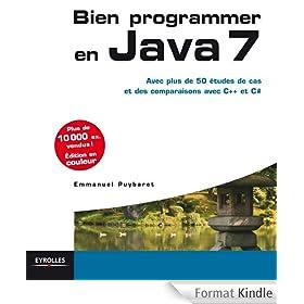 Bien programmer en Java 7: Avec plus de 50 �tudes de cas et des comparaisons avec C++ et C#