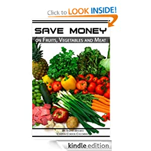 Extreme Couponing: Save Money on Fruits, Vegetables and Meat (How to Save Money on Groceries) Sarah Holmes