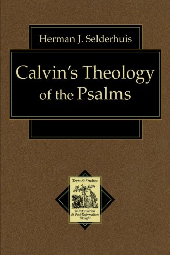 Calvin's Theology of the Psalms (Texts and Studies in Reformation and PostReformation Thought)