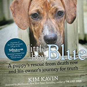 Little Boy Blue: A Puppy's Rescue from Death Row and His Owner's Journey for Truth | [Kim Kavin]