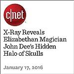 X-Ray Reveals Elizabethan Magician John Dee's Hidden Halo of Skulls | Michelle Starr