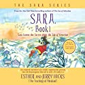 Sara, Book 1: Sara Learns the Secret about the 'Law of Attraction' Speech by Esther Hicks, Jerry Hicks Narrated by Jerry Hicks