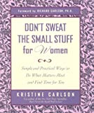 img - for Don't Sweat the Small Stuff for Women: Simple and Practical Ways to Do What Matters Most and Find Time for You (Don't Sweat the Small Stuff Series) book / textbook / text book