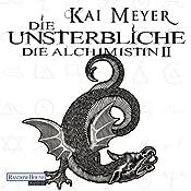 Die Unsterbliche (Die Alchimistin 2) | Kai Meyer