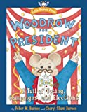 Woodrow for President: A Tail of Voting, Campaigns, and Elections (Little Patriot Press)
