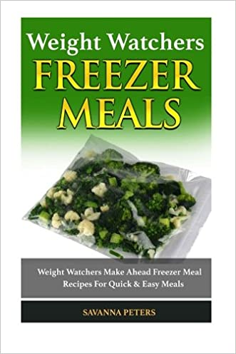 Weight Watchers Cookbook: Weight Watchers Make Ahead Freezer Meal Recipes For Quick Easy Meals